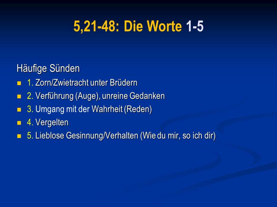5,21-48: Die Worte 1-5 Häufige Sünden 1. Zorn/Zwietracht unter Brüdern