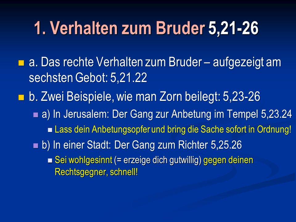1. Verhalten zum Bruder 5,21-26a. Das rechte Verhalten zum Bruder – aufgezeigt am sechsten Gebot: 5,21.22.