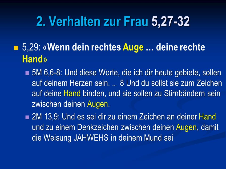 2. Verhalten zur Frau 5,27-325,29: «Wenn dein rechtes Auge … deine rechte Hand»
