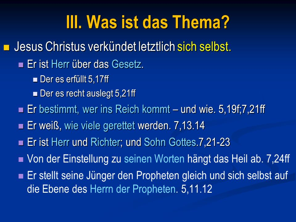 III. Was ist das Thema Jesus Christus verkündet letztlich sich selbst. Er ist Herr über das Gesetz.