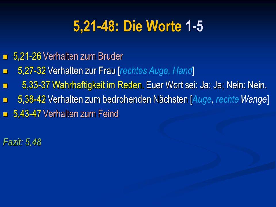 5,21-48: Die Worte 1-5 5,21-26 Verhalten zum Bruder