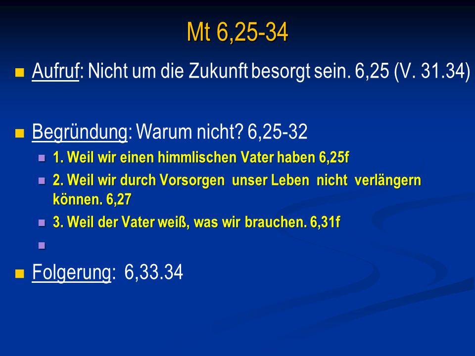 Mt 6,25-34 Aufruf: Nicht um die Zukunft besorgt sein. 6,25 (V. 31.34)