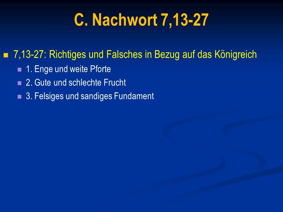 C. Nachwort 7,13-27 7,13-27: Richtiges und Falsches in Bezug auf das Königreich. 1. Enge und weite Pforte.