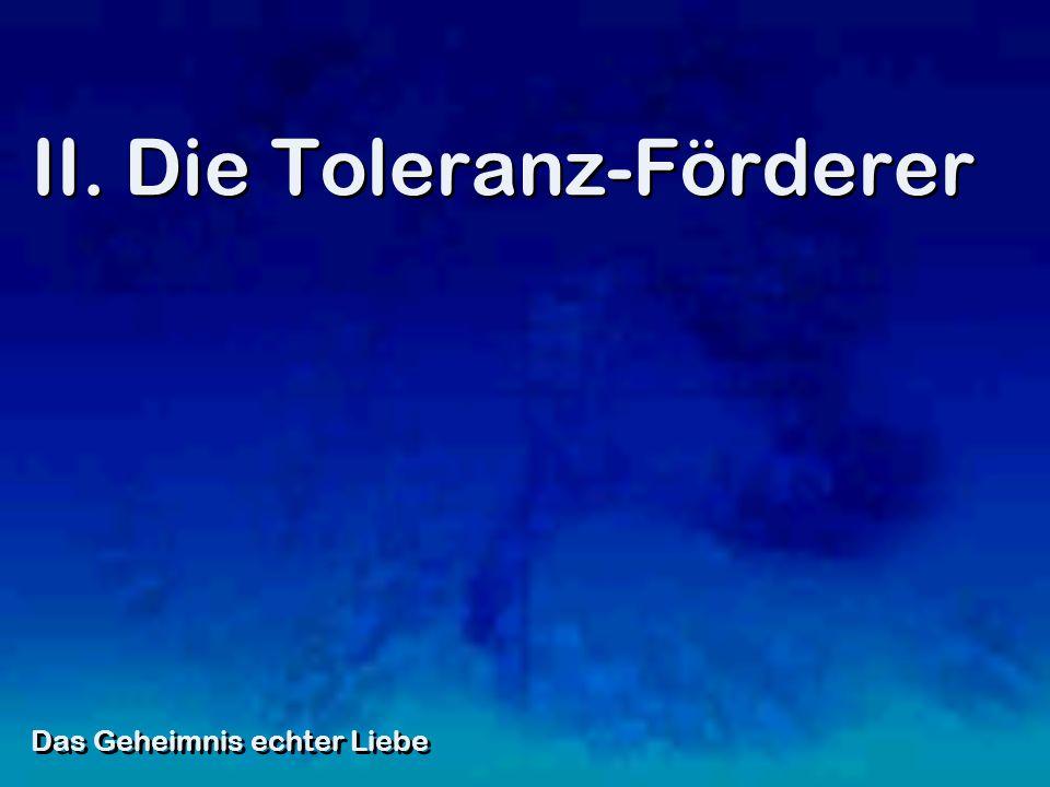 II. Die Toleranz-Förderer