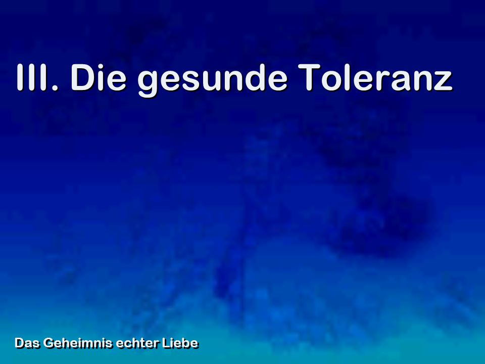 III. Die gesunde Toleranz