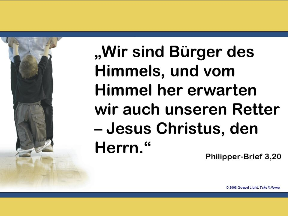 """""""Wir sind Bürger des Himmels, und vom Himmel her erwarten wir auch unseren Retter – Jesus Christus, den Herrn."""