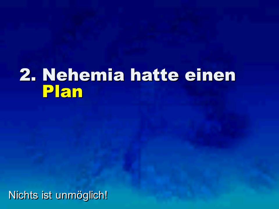 2. Nehemia hatte einen Plan