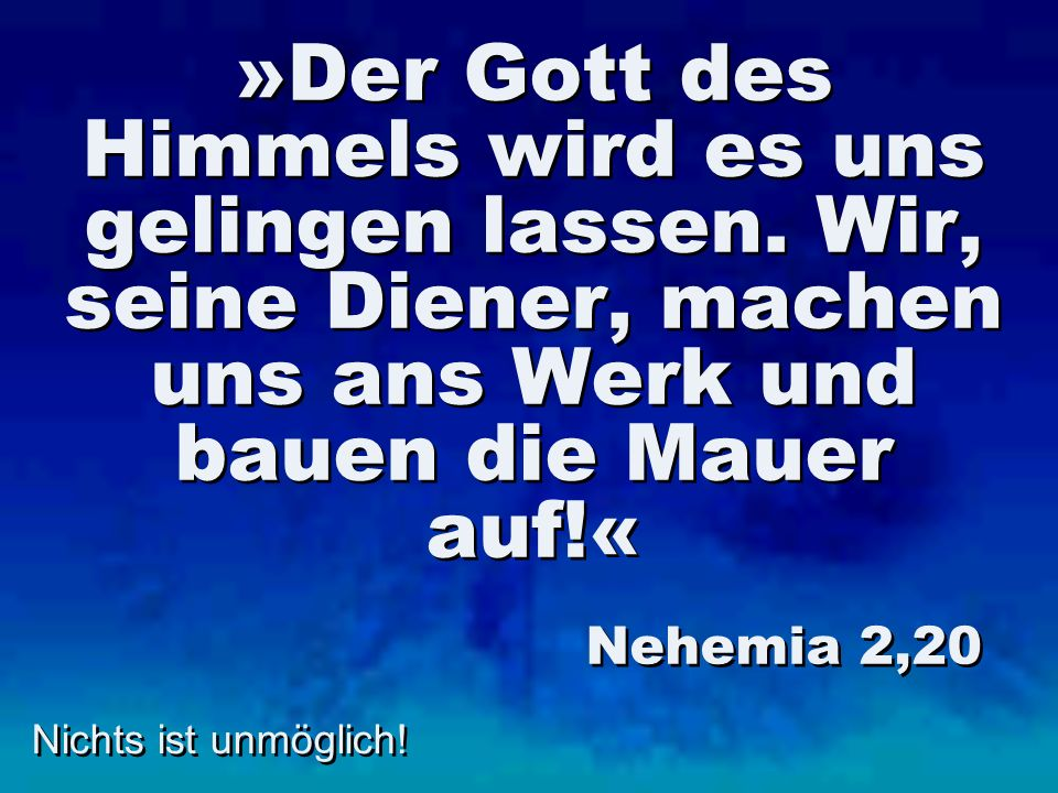 »Der Gott des Himmels wird es uns gelingen lassen