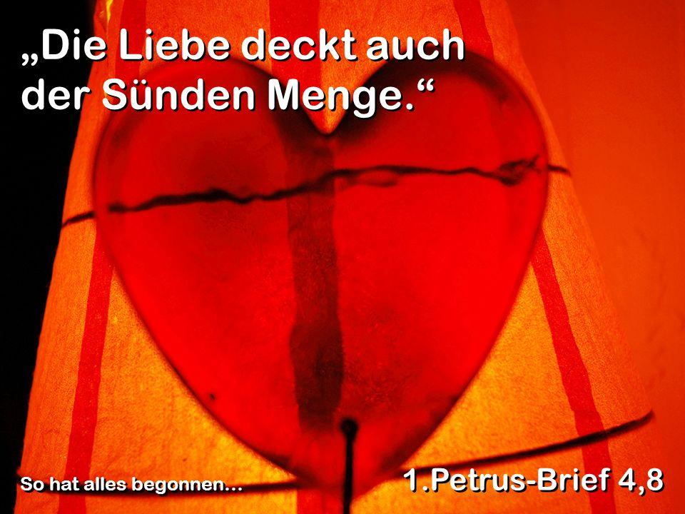 """""""Die Liebe deckt auch der Sünden Menge."""