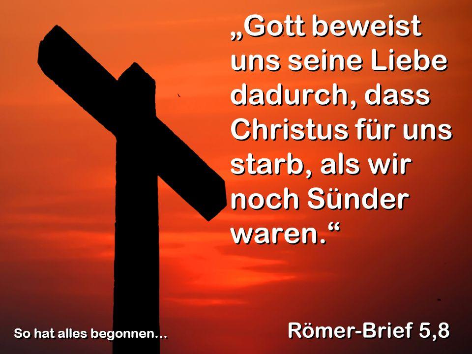 """""""Gott beweist uns seine Liebe dadurch, dass Christus für uns starb, als wir noch Sünder waren."""