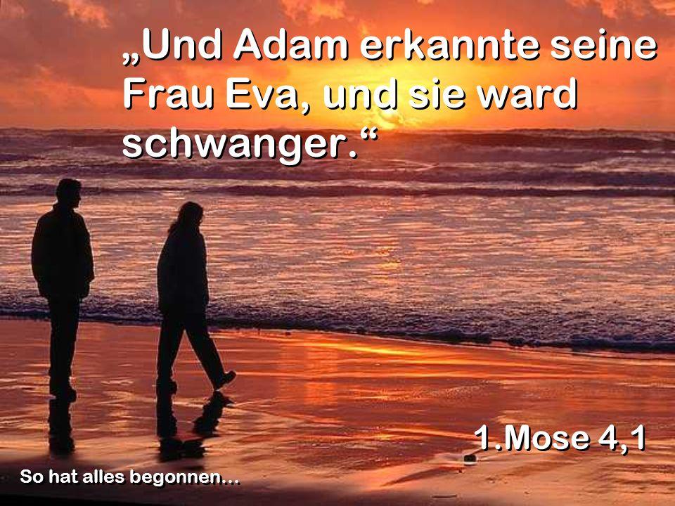"""""""Und Adam erkannte seine Frau Eva, und sie ward schwanger."""