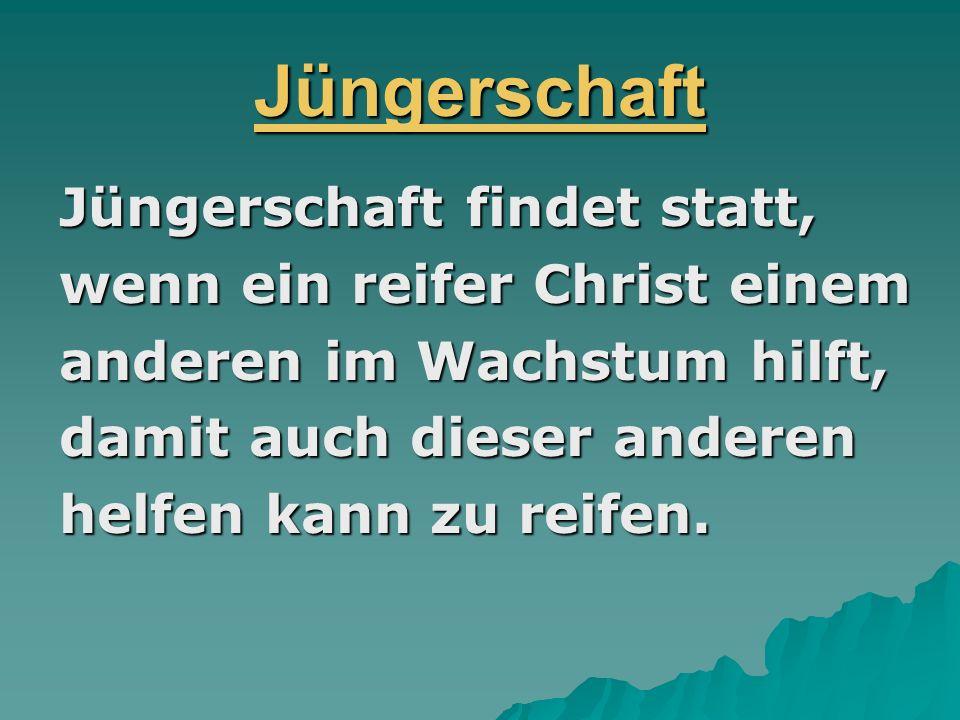 Jüngerschaft Jüngerschaft findet statt, wenn ein reifer Christ einem