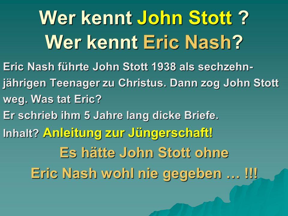 Es hätte John Stott ohne Eric Nash wohl nie gegeben … !!!