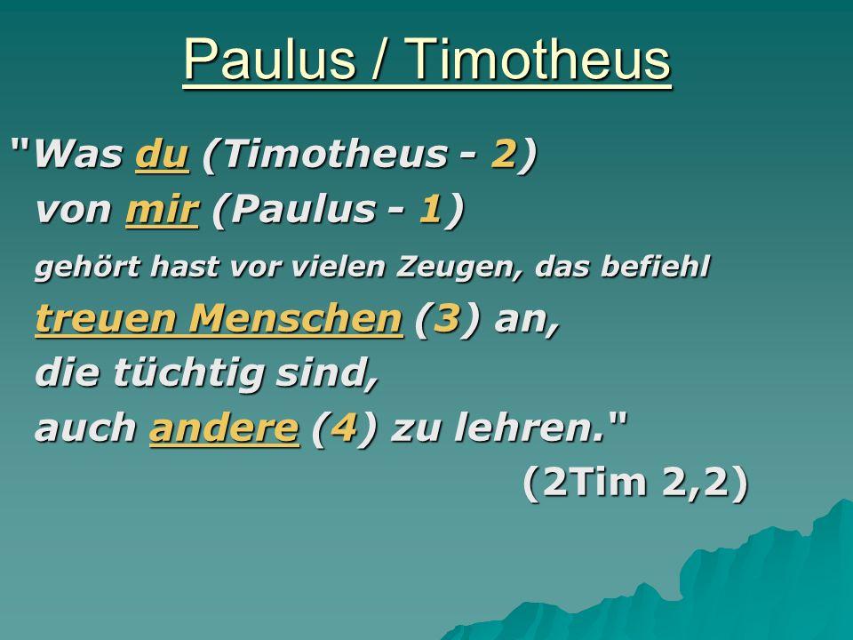 Paulus / Timotheus Was du (Timotheus - 2) von mir (Paulus - 1)