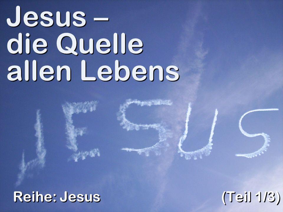 Jesus – die Quelle allen Lebens