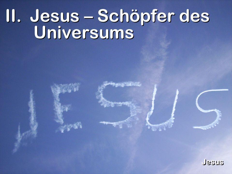 II. Jesus – Schöpfer des Universums