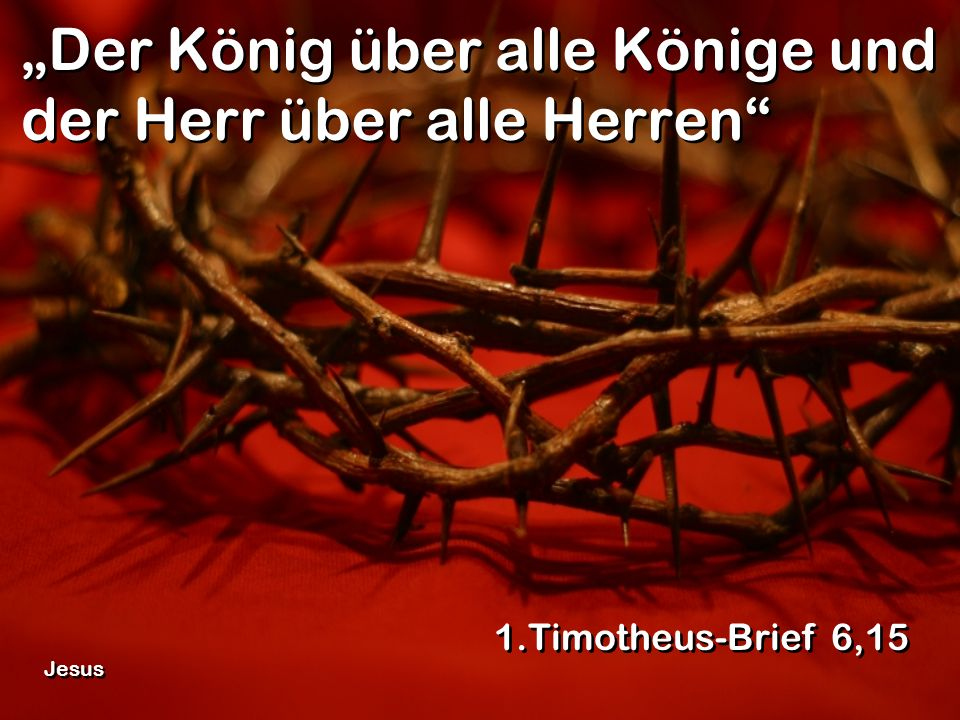 """""""Der König über alle Könige und der Herr über alle Herren"""