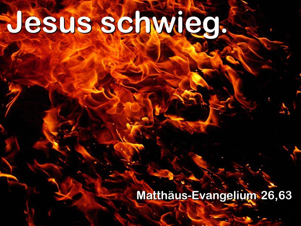 Jesus schwieg. Matthäus-Evangelium 26,63