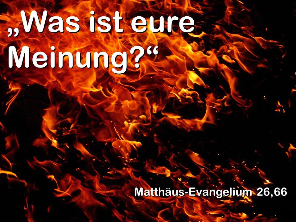 """""""Was ist eure Meinung Matthäus-Evangelium 26,66"""