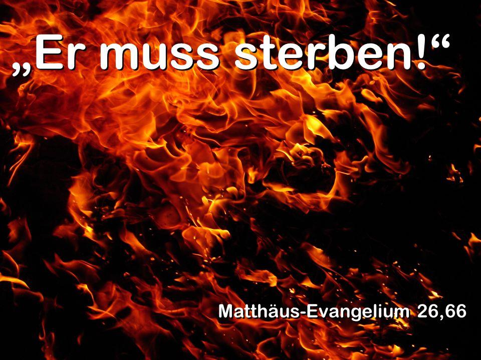 """""""Er muss sterben! Matthäus-Evangelium 26,66"""