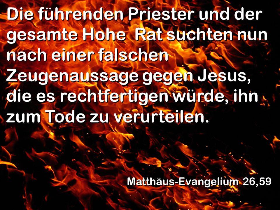 Die führenden Priester und der gesamte Hohe Rat suchten nun nach einer falschen Zeugenaussage gegen Jesus, die es rechtfertigen würde, ihn zum Tode zu verurteilen.