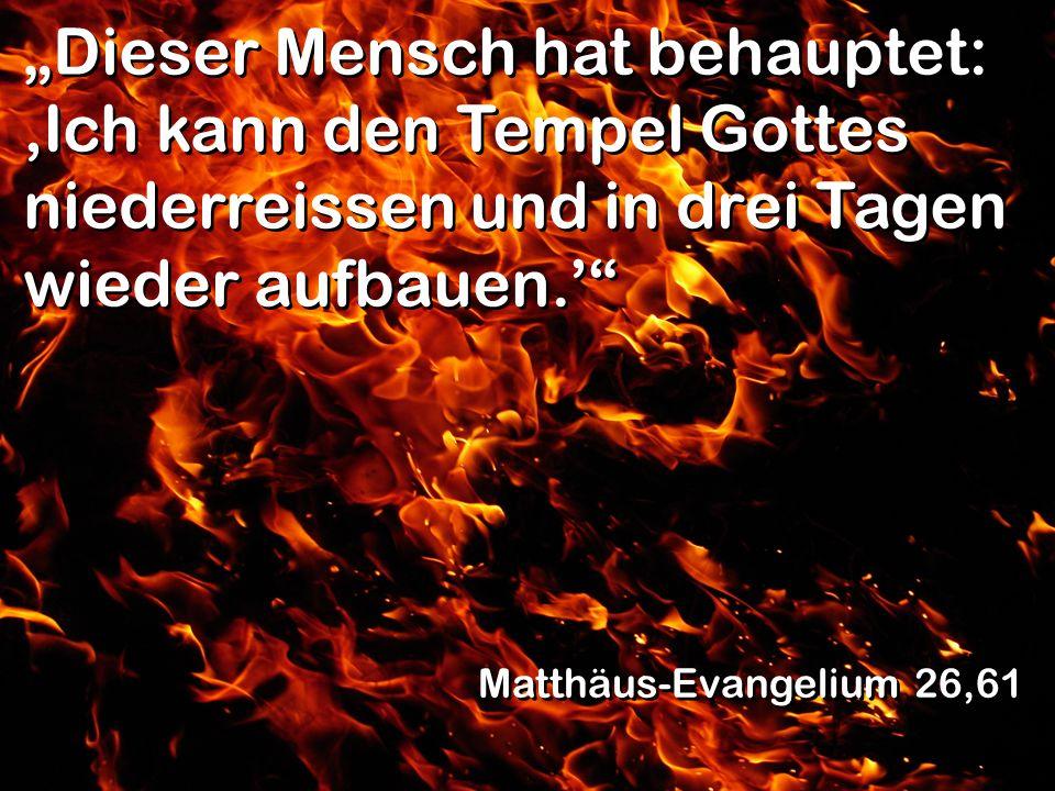 """""""Dieser Mensch hat behauptet: 'Ich kann den Tempel Gottes niederreissen und in drei Tagen wieder aufbauen.'"""