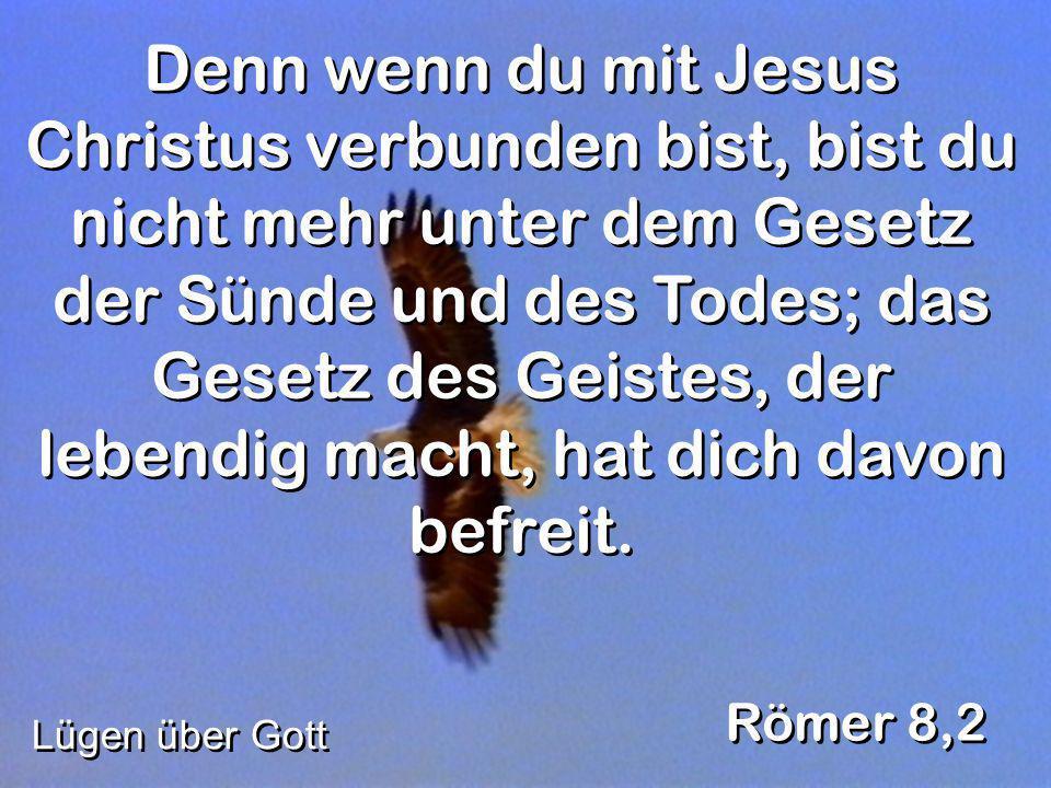 Denn wenn du mit Jesus Christus verbunden bist, bist du nicht mehr unter dem Gesetz der Sünde und des Todes; das Gesetz des Geistes, der lebendig macht, hat dich davon befreit.