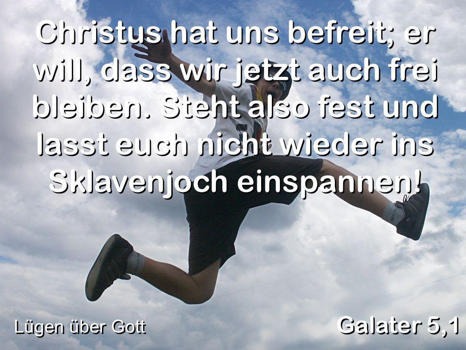 Christus hat uns befreit; er will, dass wir jetzt auch frei bleiben
