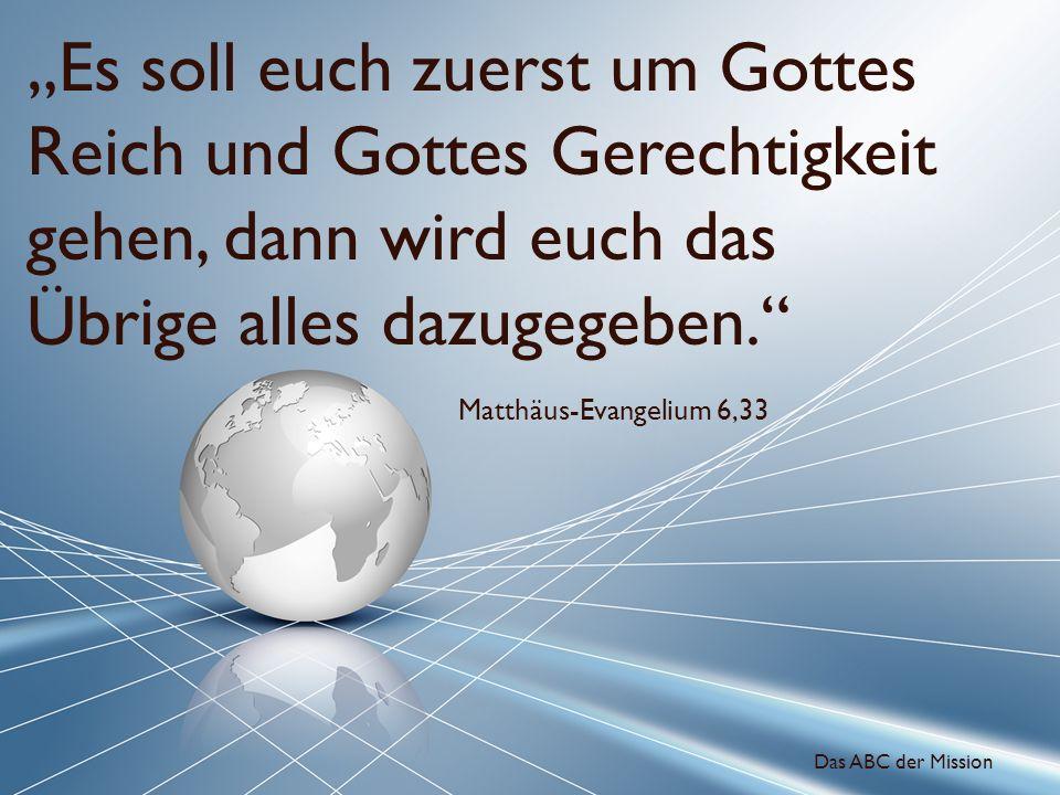 """""""Es soll euch zuerst um Gottes Reich und Gottes Gerechtigkeit gehen, dann wird euch das Übrige alles dazugegeben."""