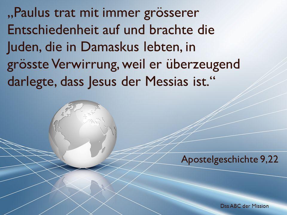 """""""Paulus trat mit immer grösserer Entschiedenheit auf und brachte die Juden, die in Damaskus lebten, in grösste Verwirrung, weil er überzeugend darlegte, dass Jesus der Messias ist."""