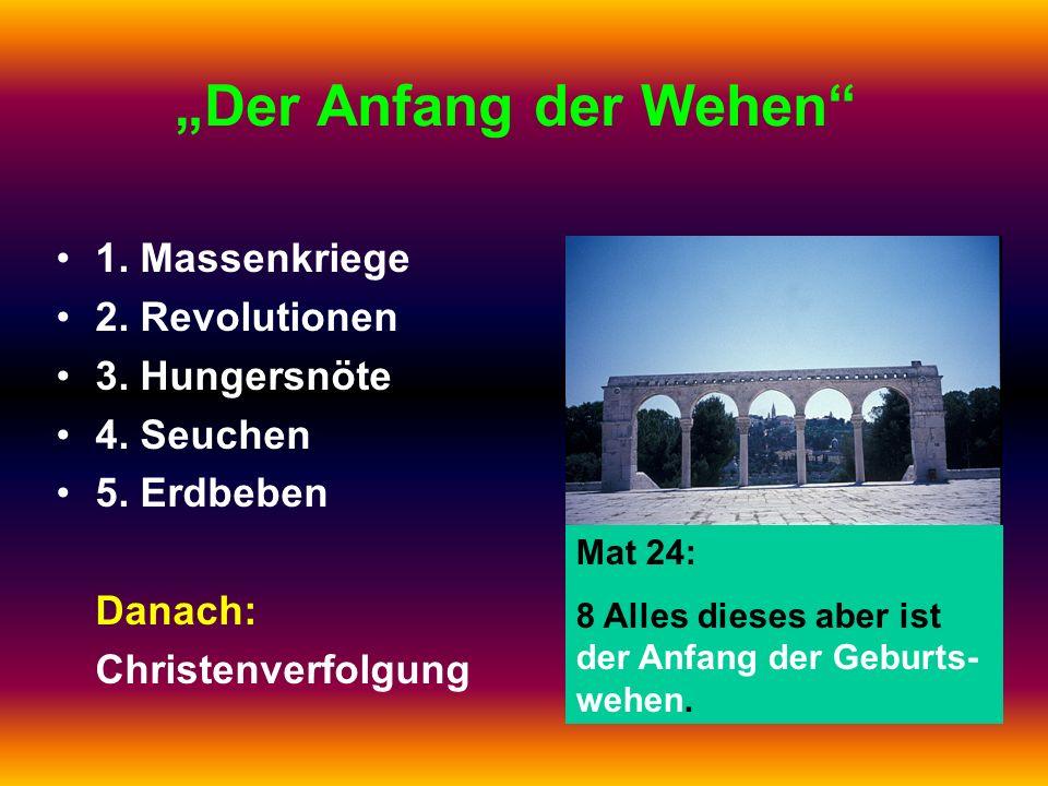 """""""Der Anfang der Wehen 1. Massenkriege 2. Revolutionen 3. Hungersnöte"""