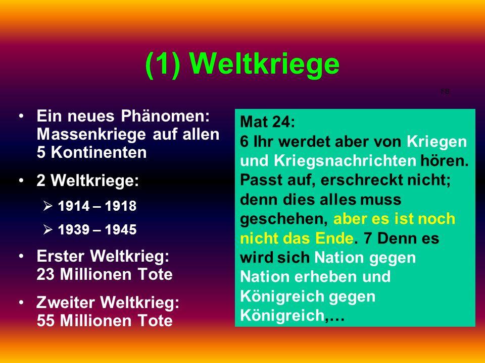 (1) Weltkriege FB. Ein neues Phänomen: Massenkriege auf allen 5 Kontinenten. 2 Weltkriege: 1914 – 1918.