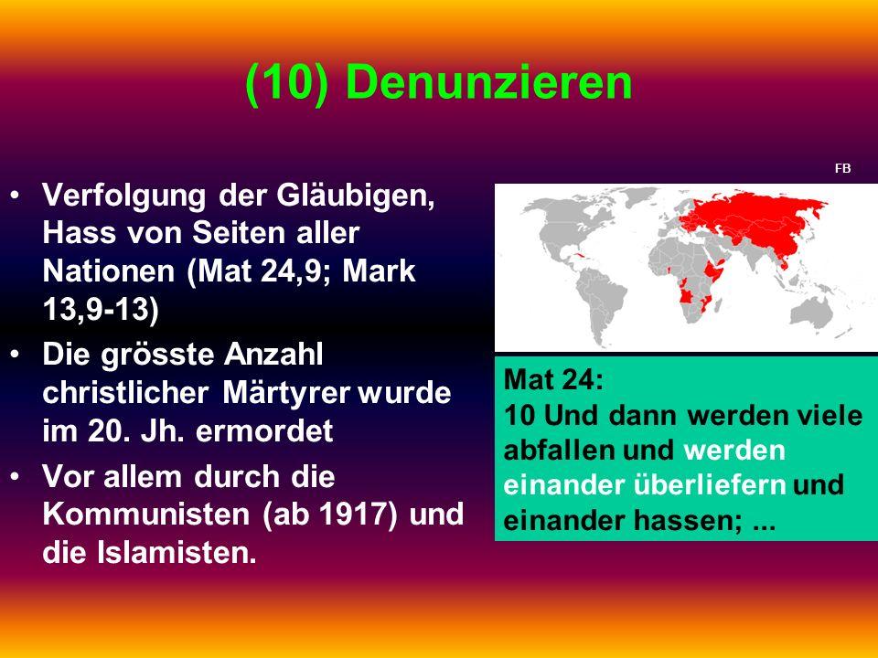 (10) Denunzieren FB. Verfolgung der Gläubigen, Hass von Seiten aller Nationen (Mat 24,9; Mark 13,9-13)