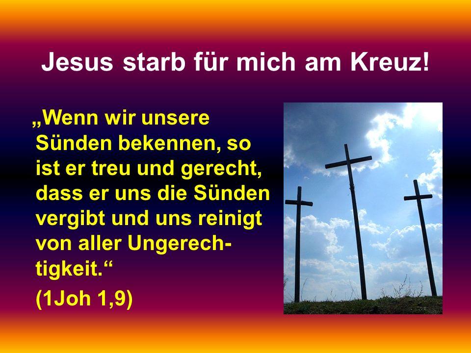 Jesus starb für mich am Kreuz!