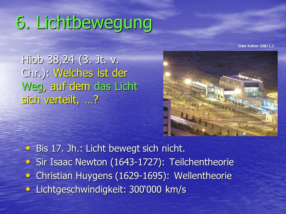 6. Lichtbewegung Dani Kohen GNU 1.2. Hiob 38,24 (3. Jt. v. Chr.): Welches ist der Weg, auf dem das Licht sich verteilt, …