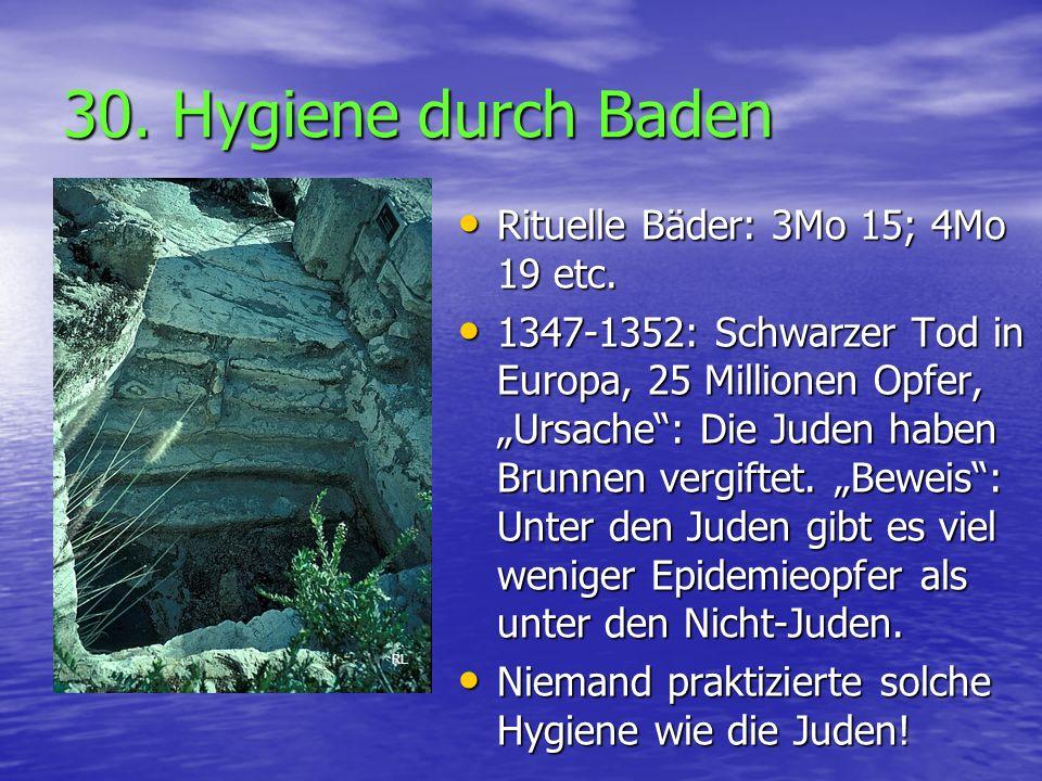30. Hygiene durch Baden Rituelle Bäder: 3Mo 15; 4Mo 19 etc.