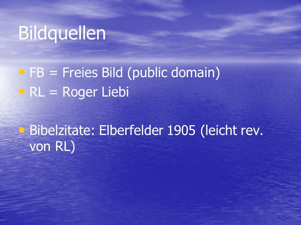 Bildquellen FB = Freies Bild (public domain) RL = Roger Liebi