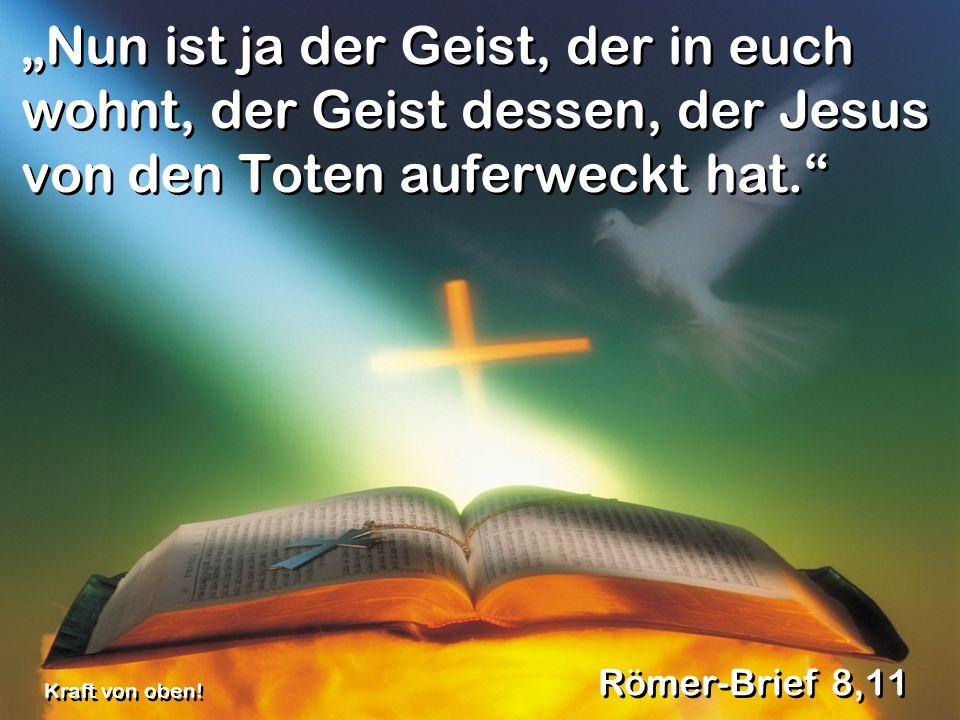 """""""Nun ist ja der Geist, der in euch wohnt, der Geist dessen, der Jesus von den Toten auferweckt hat."""