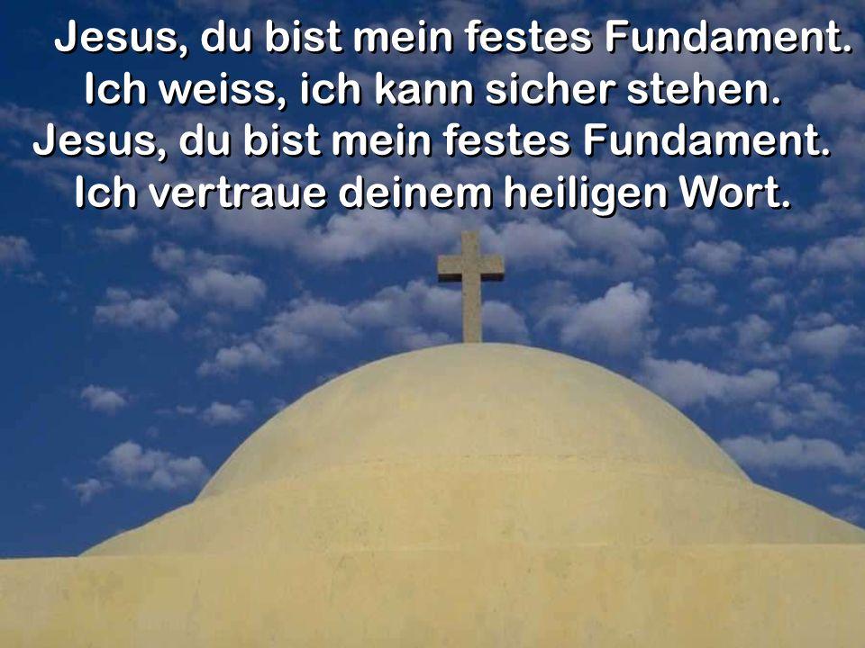 Jesus, du bist mein festes Fundament.