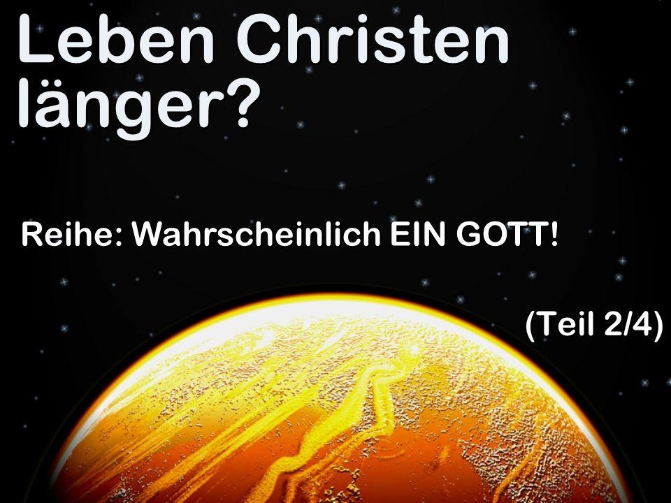 Leben Christen länger Reihe: Wahrscheinlich EIN GOTT! (Teil 2/4)