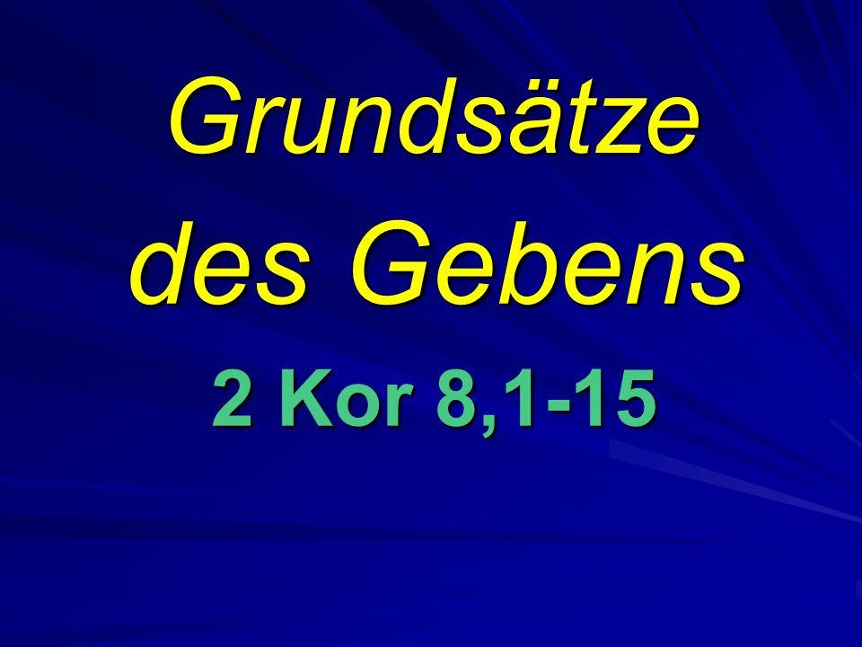 Grundsätze des Gebens 2 Kor 8,1-15