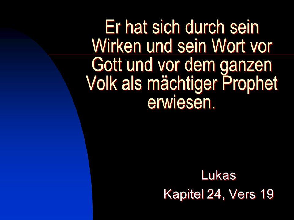 Er hat sich durch sein Wirken und sein Wort vor Gott und vor dem ganzen Volk als mächtiger Prophet erwiesen.