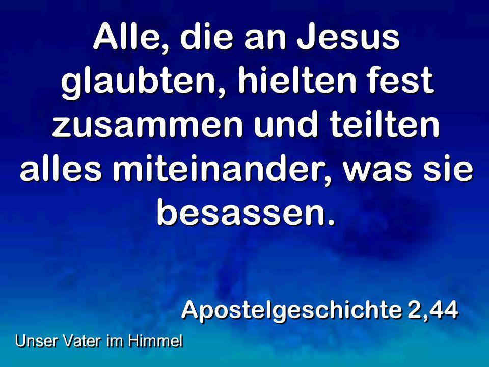 Alle, die an Jesus glaubten, hielten fest zusammen und teilten alles miteinander, was sie besassen.