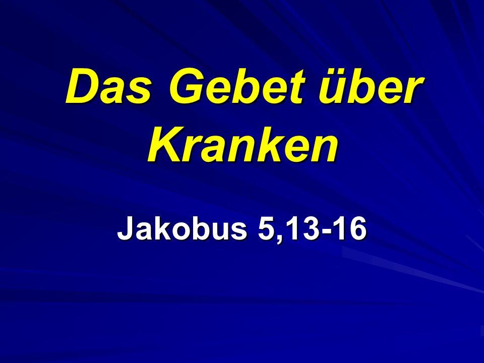 Das Gebet über Kranken Jakobus 5,13-16