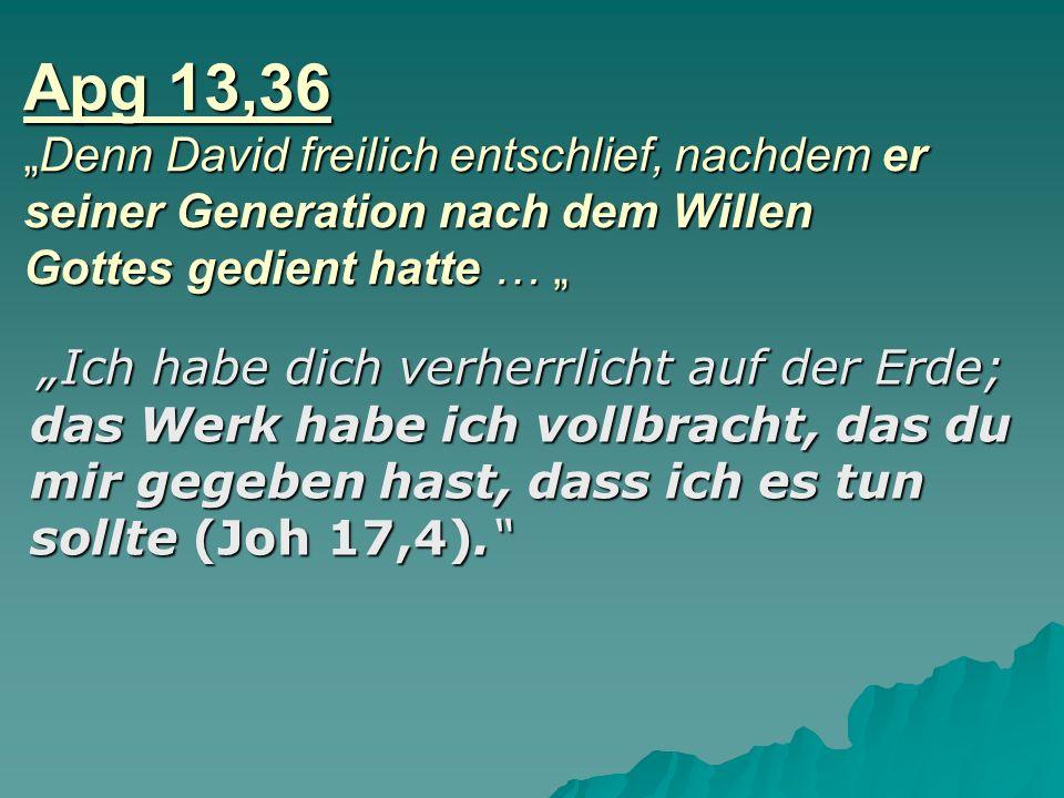 """Apg 13,36 """"Denn David freilich entschlief, nachdem er seiner Generation nach dem Willen Gottes gedient hatte … """""""