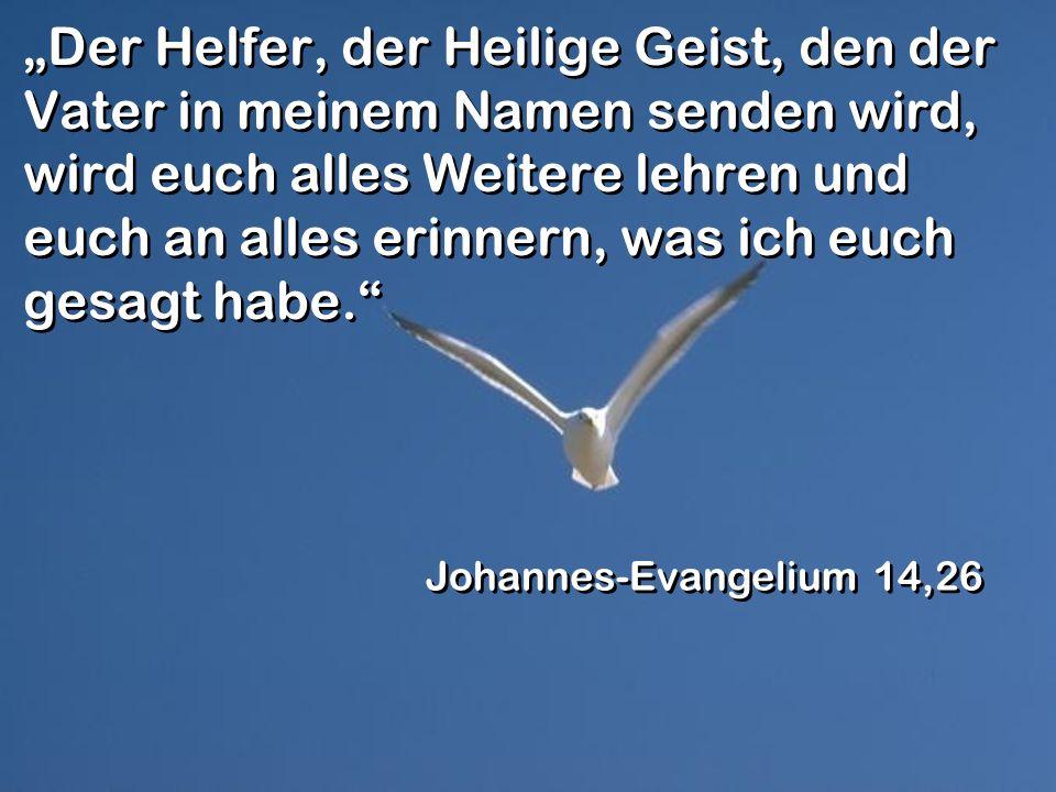 """""""Der Helfer, der Heilige Geist, den der Vater in meinem Namen senden wird, wird euch alles Weitere lehren und euch an alles erinnern, was ich euch gesagt habe."""