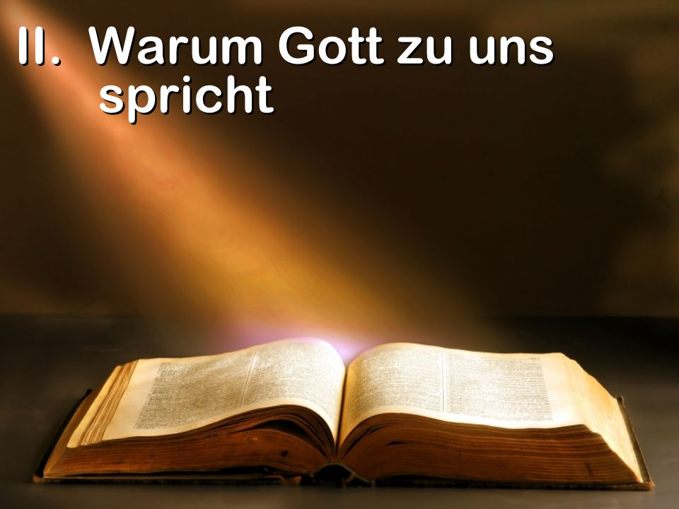 II. Warum Gott zu uns spricht