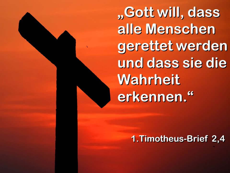 """""""Gott will, dass alle Menschen gerettet werden und dass sie die Wahrheit erkennen."""