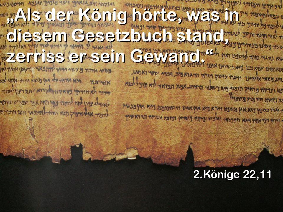 """""""Als der König hörte, was in diesem Gesetzbuch stand, zerriss er sein Gewand."""