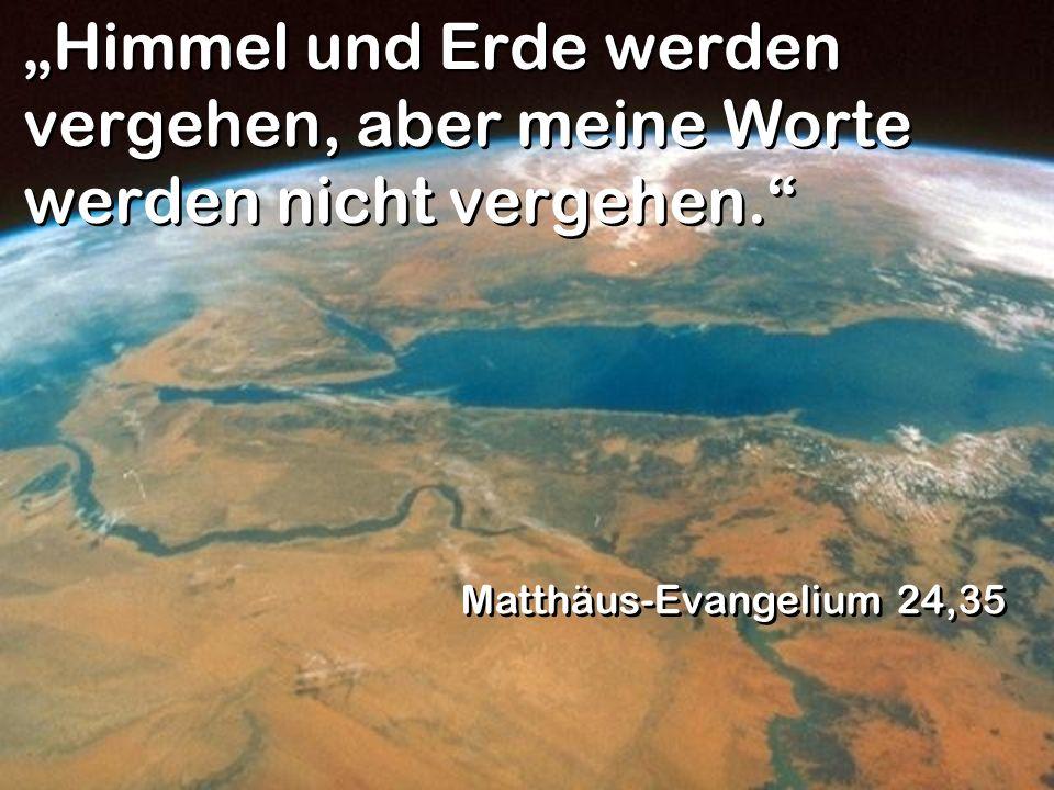 """""""Himmel und Erde werden vergehen, aber meine Worte werden nicht vergehen."""